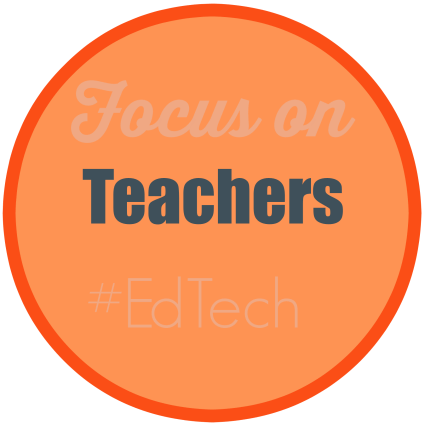 Focus on Teachers #EdTech