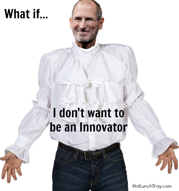 What if I don't want to be an innovator